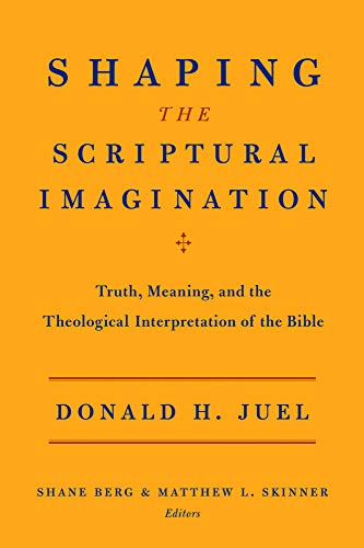 Shaping the Scriptural Imagination Truth, Meaning, and the Theological Interpretation of the Bible:...