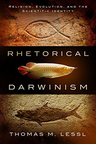 Rhetorical Darwinism: Religion, Evolution, and the Scientific Identity (Studies in Rhetoric and ...