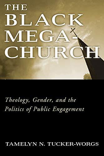 The Black Megachurch: Tucker-Worgs, Tamelyn N.