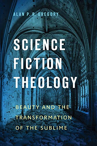 9781602584600: Science Fiction Theology: Beauty and the Transformation of the Sublime