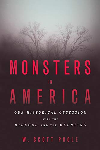 9781602584662: Monsters in America: Our Historical Obsession with the Hideous and the Haunting