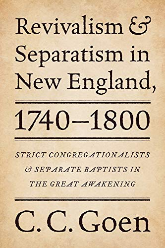 Revivalism Separatism in New England, 1740-1800: Strict Congregationalists Separate Baptists in the...