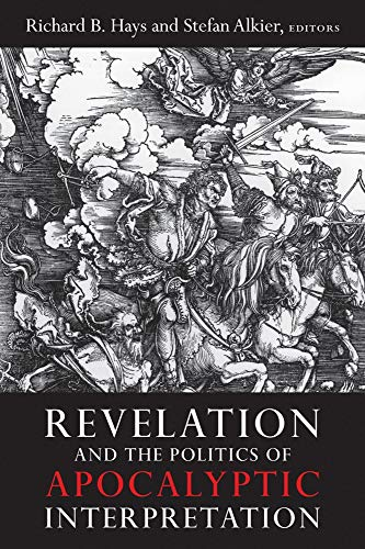 Revelation and the Politics of Apocalyptic Interpretation (9781602585614) by Richard B. Hays; Stefan Alkier