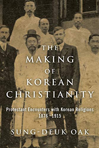 9781602585751: The Making of Korean Christianity: Protestant Encounters with Korean Religions, 1876-1915 (Studies In World Christianity)
