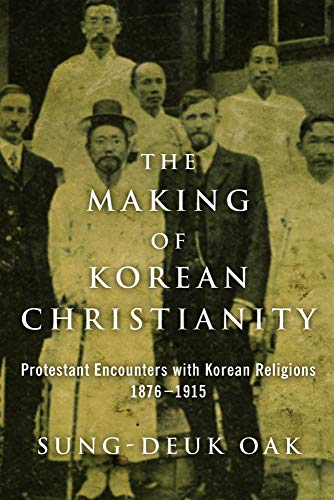9781602585768: The Making of Korean Christianity: Protestant Encounters with Korean Religions, 1876-1915 (Studies In World Christianity)