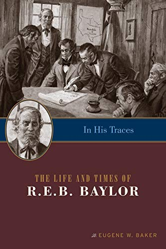 In His Traces: The Life Times of R E B Baylor (Paperback): Eugene W. Baker