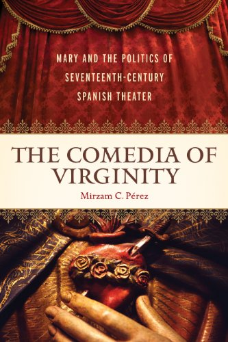 9781602586451: The Comedia of Virginity: Mary and the Politics of Seventeenth-Century Spanish Theater