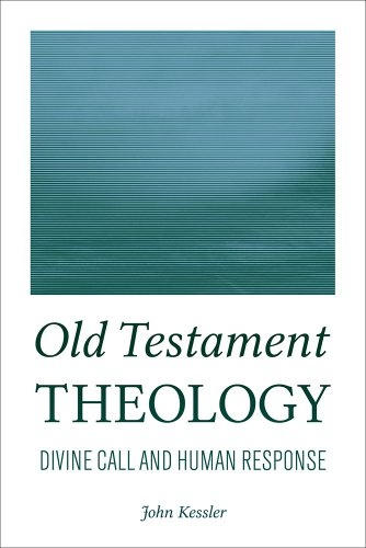 Old Testament Theology: Divine Call and Human Response: Kessler, John
