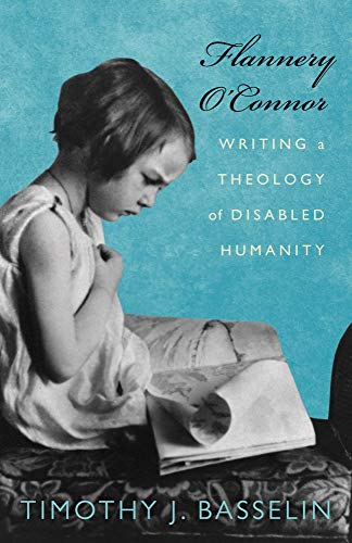 Flannery O'Connor: Writing a Theology of Disabled Humanity: Basselin, Timothy J.