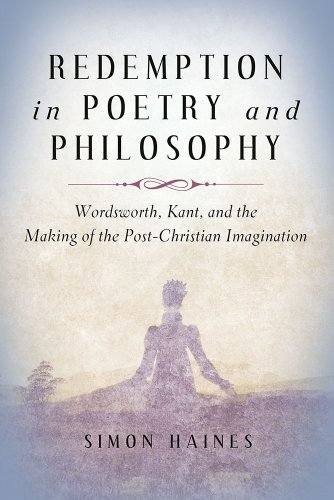 Redemption in Poetry and Philosophy - Wordsworth, Kant, and the Making of the Post-Christian ...