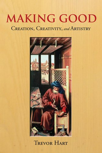 Making Good: Creation, Creativity, and Artistry: Hart, Trevor