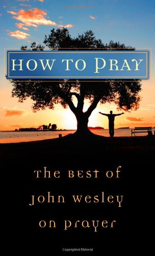 9781602600140: How to Pray: The Best of John Wesley on Prayer (Value Books)