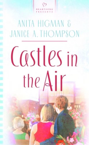9781602600737: Castles In The Air (Heartsong Presents #813)