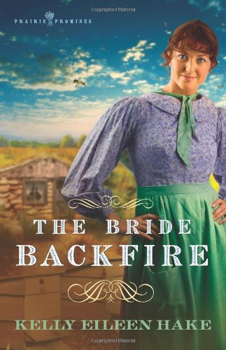 The Bride Backfire (Prairie Promises Series #2): Hake, Kelly Eileen