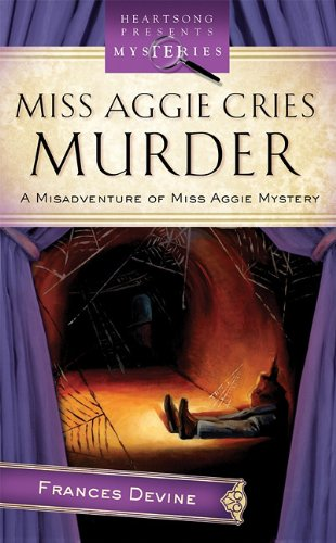 9781602602083: Miss Aggie Cries Murder (Misadventure of Miss Aggie Mystery Series, No. 2 / Heartsong Presents Mysteries)