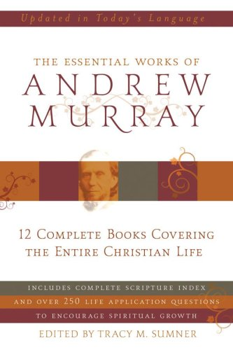 9781602602106: The Essential Works of Andrew Murray: 12 Complete Books Covering the Entire Christian Life