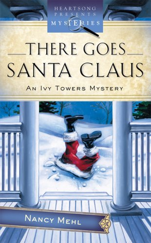 There Goes Santa Claus (Ivy Towers Mystery #4) (Heartsong Presents Mysteries #33): Mehl, Nancy