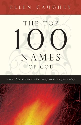 The Top 100 Names Of God: What They Are and What They Mean to You Today (1602602972) by Caughey, Ellen