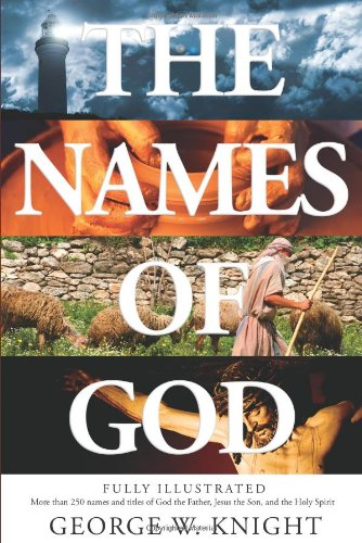 The Names Of God: An Illustrated Guide (160260343X) by George W. Knight