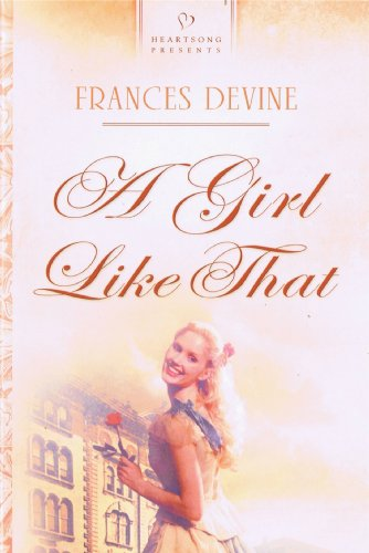 A Girl Like That (HEARTSONG PRESENTS - HISTORICAL): Devine, Frances
