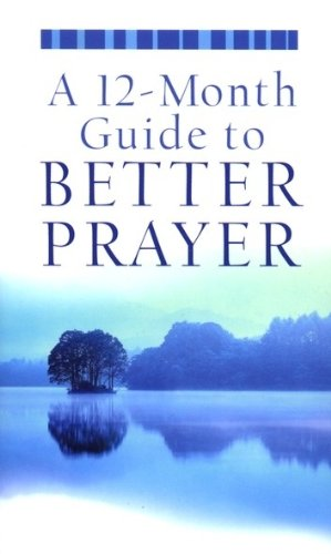A 12-Month Guide to Better Prayer (VALUE BOOKS): Publishing, Barbour