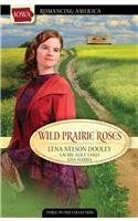 Wild Prairie Roses: A Daughter's Quest/Tara's Gold/Better: Lena Nelson Dooley,
