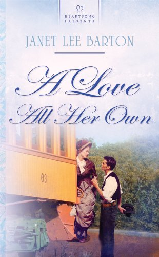9781602604391: A Love All Her Own (HEARTSONG PRESENTS - HISTORICAL)