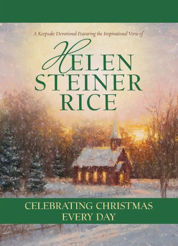 Celebrating Christmas Every Day: Helen Steiner Rice;
