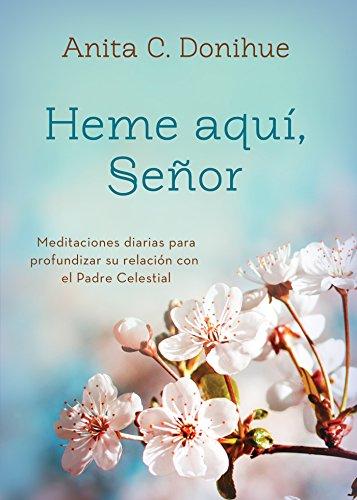 9781602606807: Heme Aqui, Senor: Meditaciones Diarias Para Profundizar Su Relacion Con El Padre Celestial