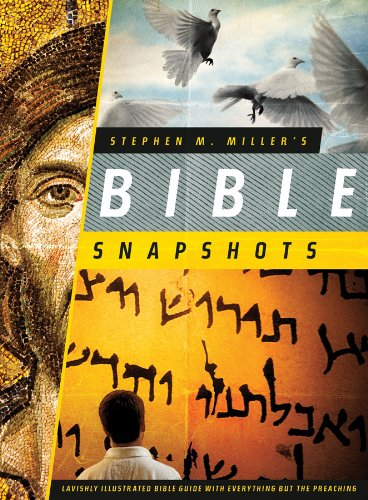9781602606890: Stephen M. Miller's Bible Snapshots: Lavishly Illustrated Bible Guide with Everything but the Preaching