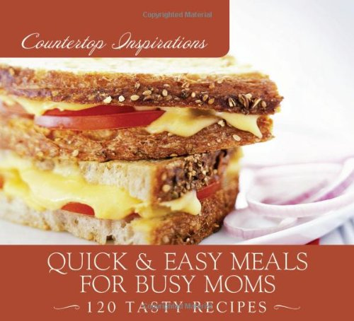 Quick & Easy Meals for Busy Moms (Countertop Inspirations) [Spiral-bound]