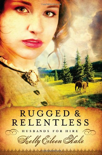 Rugged And Relentless (Husbands for Hire): Hake, Kelly Eileen