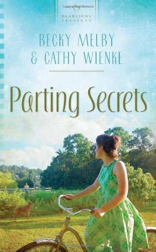 Parting Secrets (Heartsong Presents #898): Melby, Becky; Wienke, Cathy