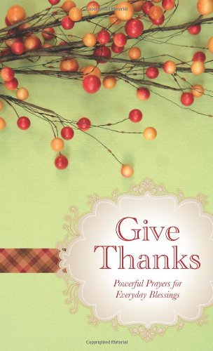 9781602608313: Give Thanks: Powerful Prayers for Everyday Blessings (VALUE BOOKS)