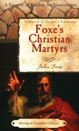 Foxe's Christian Martyrs (Abridged Christian Classics) (9781602608573) by Foxe, John