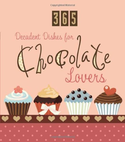 9781602609846: 365 Decadent Dishes For Chocolate Lovers (365 Perpetual Calendars)