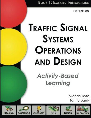 Traffic Signal Systems Operations and Design: An Activity-Based Learning Approach (Book 1: Isolated...