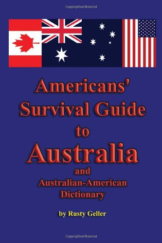 9781602640740: Americans' Survival Guide to Australia and Australian-American Dictionary (Australian Languages Edition)
