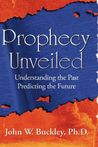 9781602641174: PROPHECY UNVEILED: Exploring the Incredible Truths that Lie Hidden in the Bible