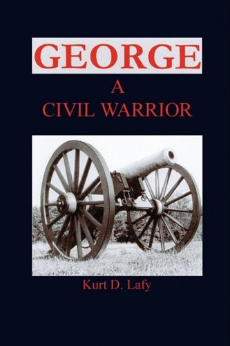 George a Civil Warrior: Lafy, Kurt D.