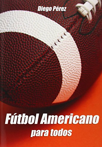 FÚTBOL AMERICANO para todos (Spanish Edition): Diego Pérez Giménez