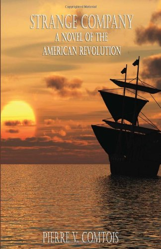 Strange Company: A Novel of the American Revolution: Pierre V. Comtois
