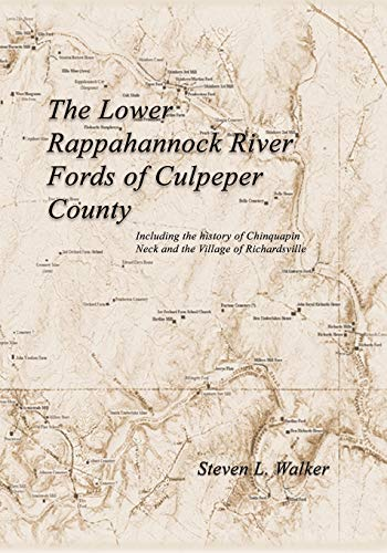The Lower Rappahannock River Fords of Culpeper County Including the History of Chinquapin Neck and ...