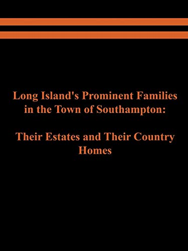 9781602646810: Long Island's Prominent Families in the Town of Southampton: Their Estates and Their Country Homes