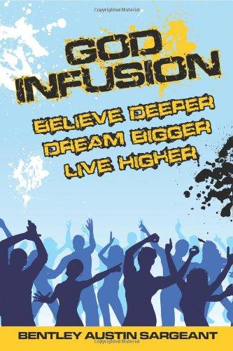 God Infusion - Believe Deeper, Dream Bigger, Live Higher: Sargeant, Bentley Austin