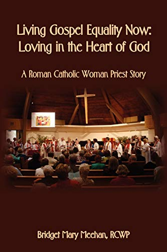 9781602646964: Living Gospel Equality Now - Loving in the Heart of God - A Roman Catholic Woman Priest Story