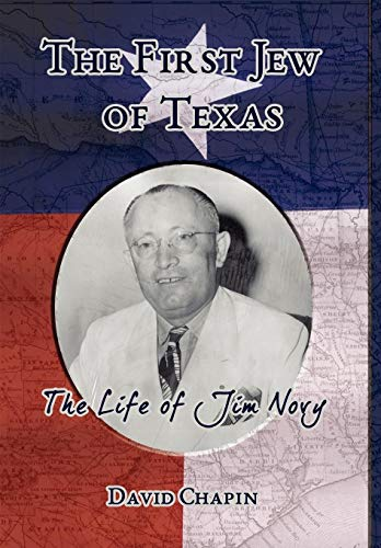 The First Jew of Texas - The Life of Jim Novy: David Chapin