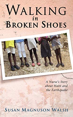 9781602650329: Walking in Broken Shoes: A Nurse's Story of Haiti and the Earthquake