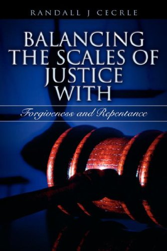 9781602660403: BALANCING THE SCALES OF JUSTICE With Forgiveness and Repentance
