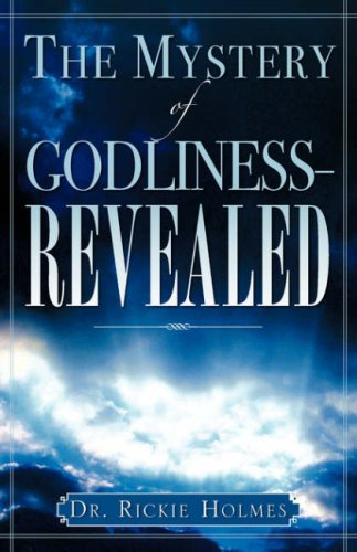 The Mystery of Godliness--Revealed: Rickie Holmes